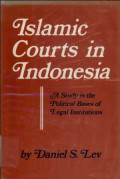 Islamic Courts in Indonesia : A Study in the Political Bases of Legal