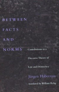 Image of Between Facts and Norms: Contribution to a Discourse Theory Of Law and Democracy